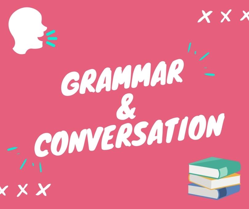 Grammar & Conversation